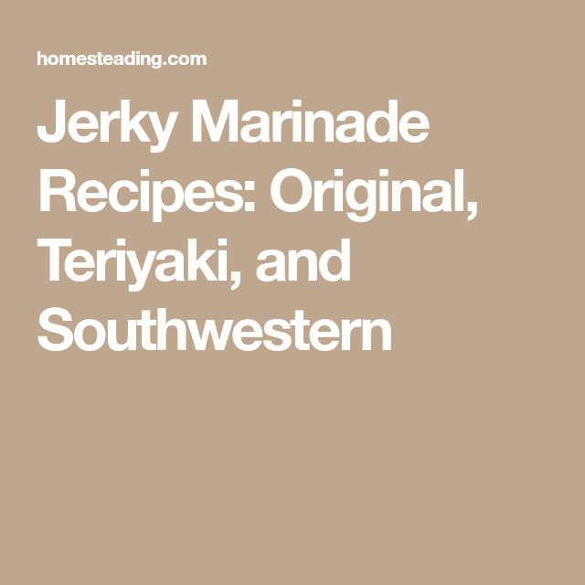 Jerky Marinade Recipes: Original, Teriyaki, and Southwestern