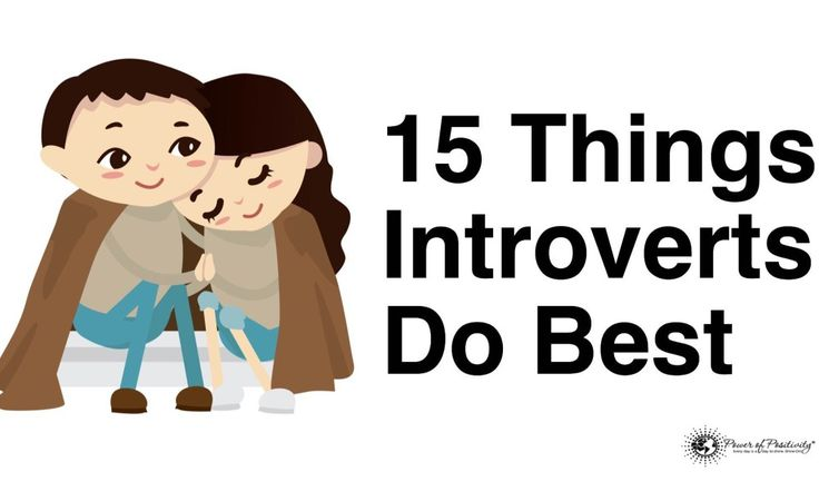 Introverts may notbe the life of the party, but there are certain things they simply do better than extroverts. Here are 15 things they do best...