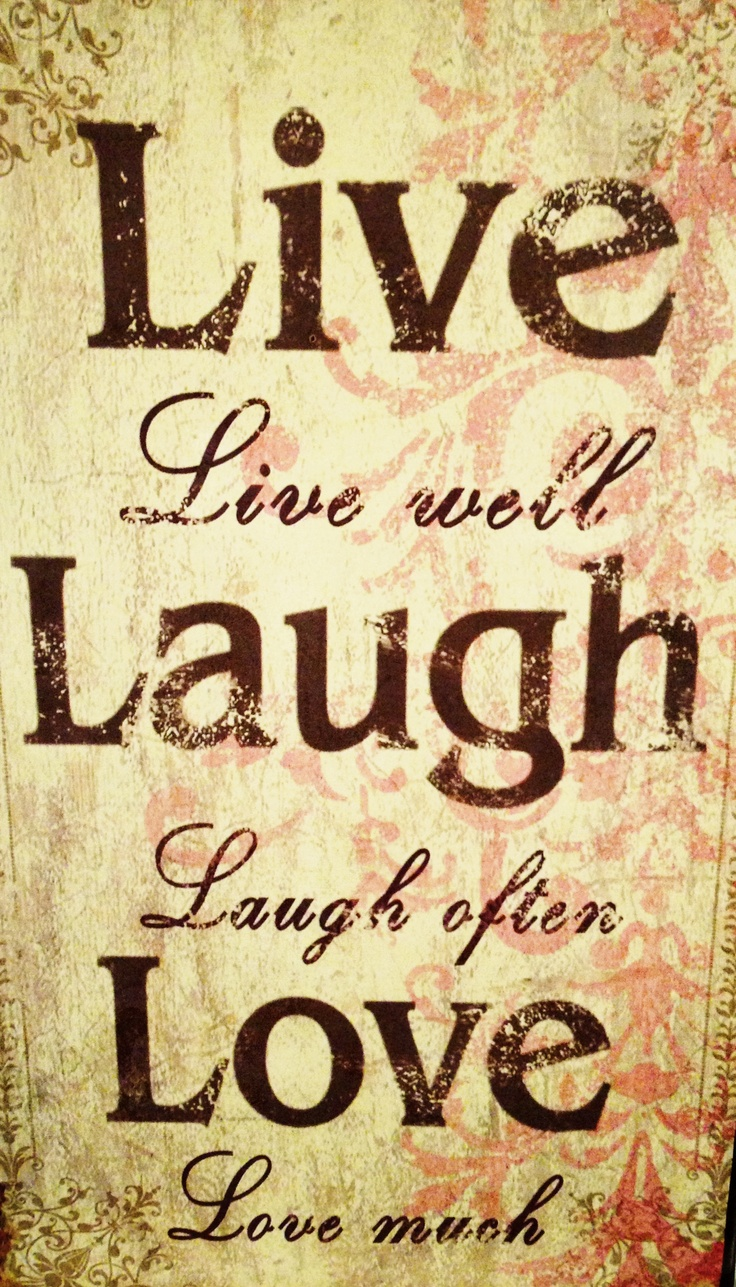live love laugh inspirational quotes quotesgram. Black Bedroom Furniture Sets. Home Design Ideas