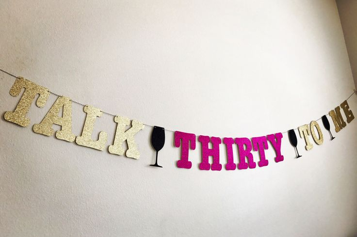 A personal favorite from my Etsy shop https://www.etsy.com/listing/506653741/talk-thirty-to-me-banner-30th-birthday