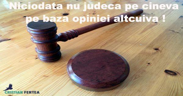 Nu judeca pe nimeni pe baza opiniei altcuiva #dontjudge #judgement #pastiledeintelepciune http://cristianfertea.ro/pastile-de-intelepciune/nu-judeca-pe-nimeni/
