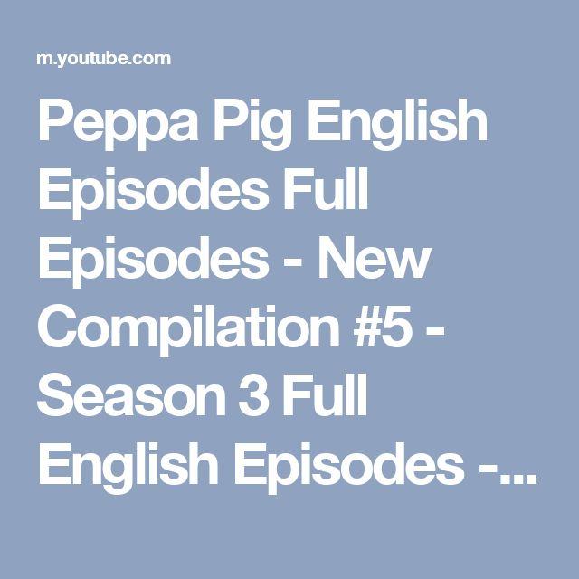 Peppa Pig English Episodes Full Episodes - New Compilation #5 - Season 3 Full English Episodes - YouTube