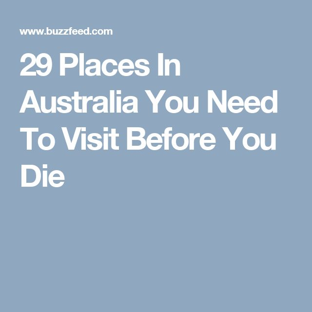 29 Places In Australia You Need To Visit Before You Die