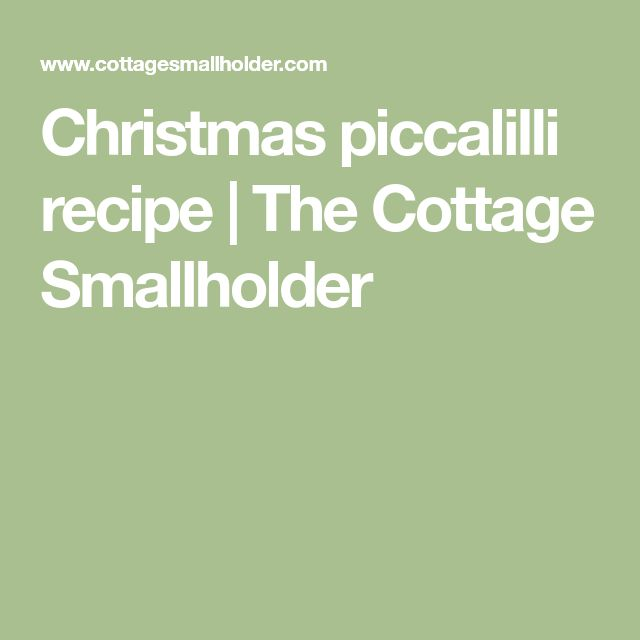 Christmas piccalilli recipe | The Cottage Smallholder