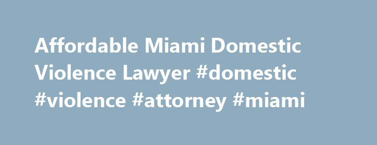 Affordable Miami Domestic Violence Lawyer #domestic #violence #attorney #miami http://mauritius.remmont.com/affordable-miami-domestic-violence-lawyer-domestic-violence-attorney-miami/  # Miami Domestic Violence Lawyer Are you looking to hire an affordable and one of the best Miami domestic violence lawyer law office? We have years of experience helping residents of South Florida communities in all types of dv defense matters. Our Miami domestic violencedefense attorney are respected by…