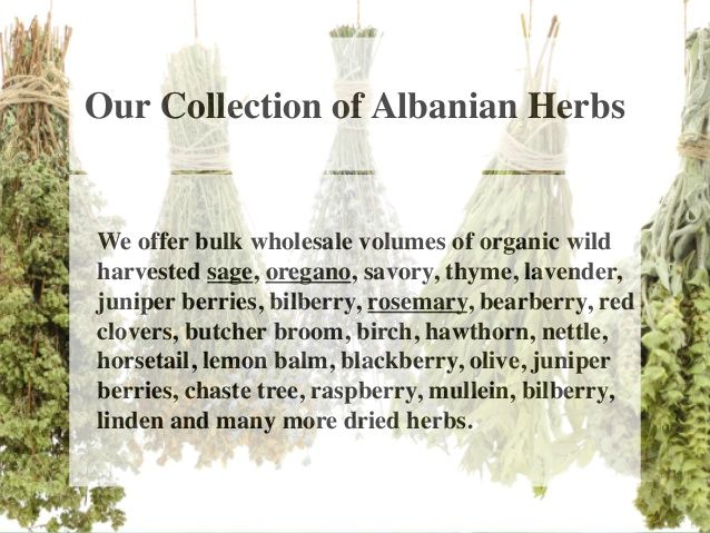 Our Collection of Albanian Herbs  We offer bulk wholesale volumes of organic wild  harvested sage, oregano, savory, thyme,...