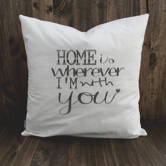 Home Is Wherever Im With You 16 x 16 Pillow by ParrisChicBoutique, $20.00