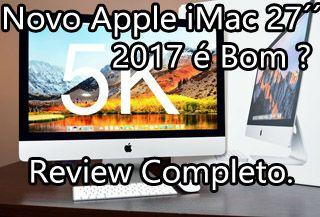 Apple iMac 27 2017 é Bom ? Review Português Brasil
