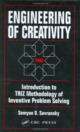 Engineering of Creativity: Introduction to Triz Methodology of Inventive Problem Solving:  Semyon D. Savransky