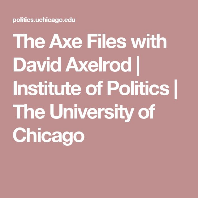 The Axe Files with David Axelrod | Institute of Politics | The University of Chicago