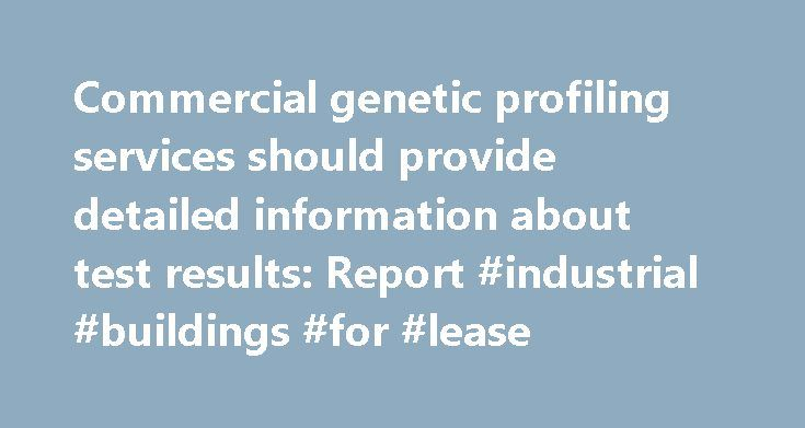 Commercial genetic profiling services should provide detailed information about test results: Report #industrial #buildings #for #lease http://commercial.remmont.com/commercial-genetic-profiling-services-should-provide-detailed-information-about-test-results-report-industrial-buildings-for-lease/  #commercially provided information # Commercial genetic profiling services should provide detailed information about test results: Report Published on October 13, 2010 at 3:38 AM Direct-to-consumer…