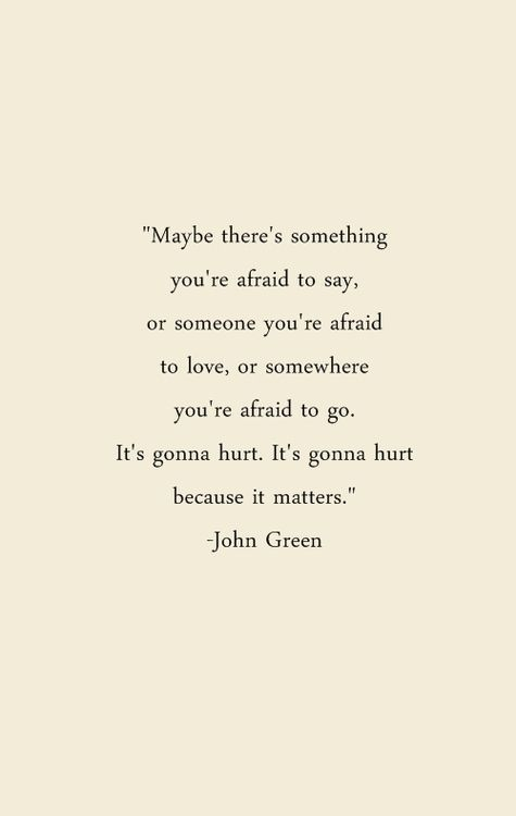 Pretty much my favorite quote I've found on Pinterest to date. Things hurt when they matter, but it's better to feel the pain than to miss out on the happiness.