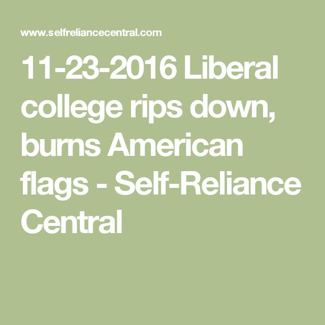 11-23-2016   Liberal college rips down, burns American flags - Self-Reliance Central