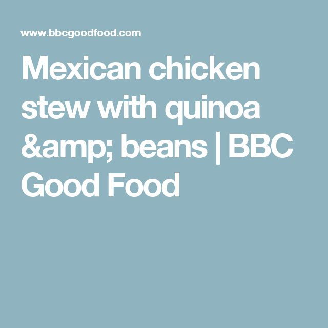 Mexican chicken stew with quinoa & beans | BBC Good Food