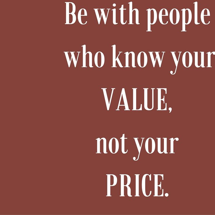 Be with people who know your VALUE, not your PRICE. ‪#‎QuotesYouLove‬ ‪#‎QuoteOfTheDay‬ ‪#‎MotivationalQuotes‬ ‪#‎QuotesOnMotivation‬  Visit our website  for text status wallpapers.  www.quotesulove.com