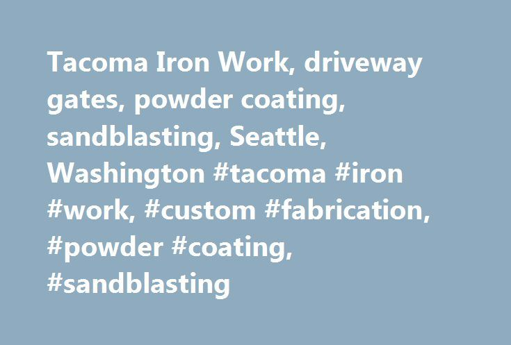 Tacoma Iron Work, driveway gates, powder coating, sandblasting, Seattle, Washington #tacoma #iron #work, #custom #fabrication, #powder #coating, #sandblasting http://miami.remmont.com/tacoma-iron-work-driveway-gates-powder-coating-sandblasting-seattle-washington-tacoma-iron-work-custom-fabrication-powder-coating-sandblasting/  # Tacoma Iron Work has been serving Seattle, Tacoma, the Puget Sound region and Washington state since 1986. Our products are built and finished to the customer's…