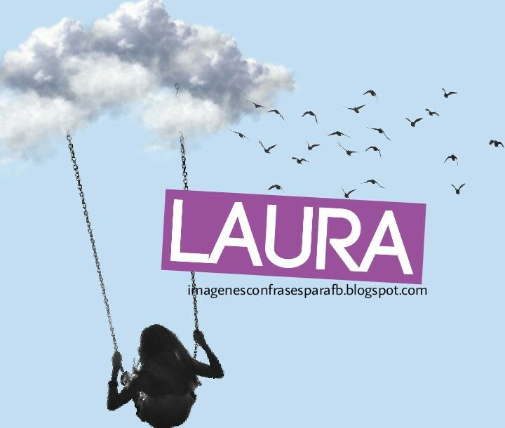 Si te llamas Laura esta es tu imagen del día ! Esperemos que nuestros diseños les guste tanto como a nosotros. Laura: ✨Siempre te regala...
