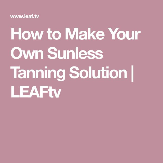 How to Make Your Own Sunless Tanning Solution | LEAFtv