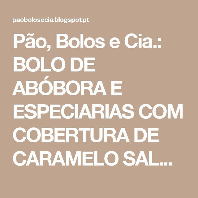 Pão, Bolos e Cia.: BOLO DE ABÓBORA E ESPECIARIAS COM COBERTURA DE CARAMELO SALGADO