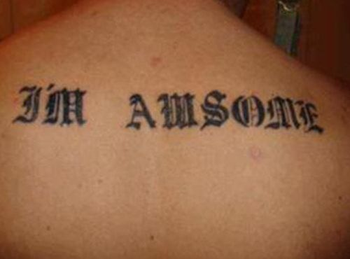 Misspelled tattoos, spelled wrong, I'm Awsome, Bad Tattoos, Worst tattoos, funny pictures, horrible, ugliest tats stupid