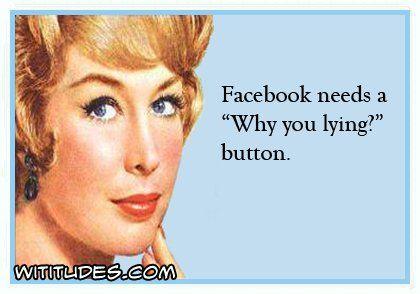 facebook-needs-why-you-lying-button-ecard