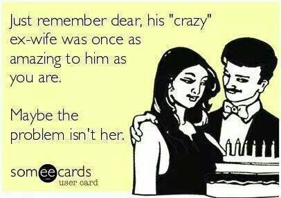"""Just remember. His """"crazy"""" ex wife once thought he was amazing."""