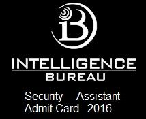 IB Security Assistant Admit Card 2016: Download IBSA (Motor transport) Hall Ticket/Roll No.:Get online admit Card IBSA 2016 www.mha.nic.in
