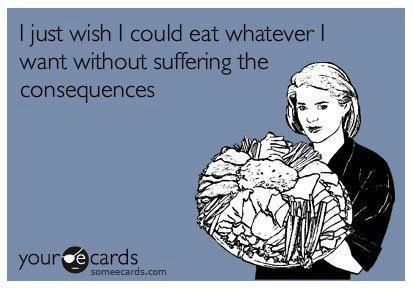 Sadly, the consequences I'm talking about are NOT weight related…IBS, reflux, cramping, bloating, etc….Dessica Leigh