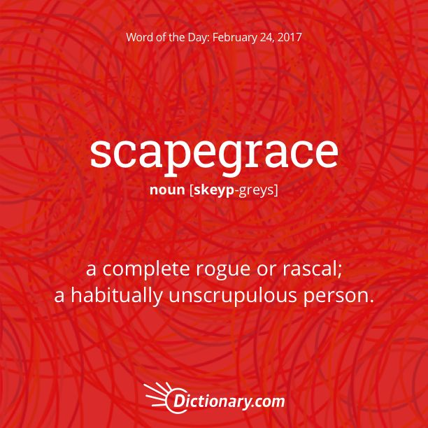 Dictionary.com's Word of the Day - scapegrace - a complete rogue or rascal.