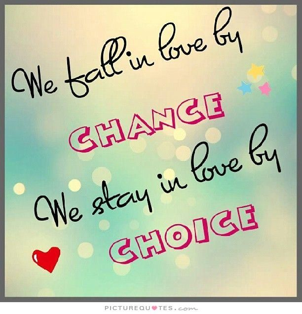 Falling In Love Is Easy But Staying In Love Quotes: We Fall In Love By Chance We Stay In Love By Choice. Love