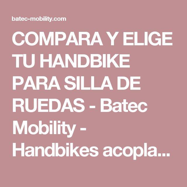 COMPARA Y ELIGE TU HANDBIKE PARA SILLA DE RUEDAS - Batec Mobility - Handbikes acoplables para silla de ruedas: acoples para silla de ruedas, propulsores para silla de ruedas, handbikes eléctricos, manuales e híbridos para personas con discapacidad
