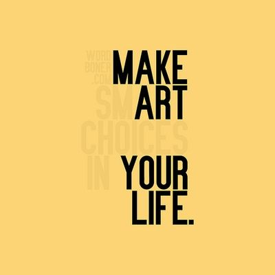Make...: Life Quotes, Make Art, Idea, Poster, Graphics Design, Smart Choice, Living, Typography, Inspiration Quotes