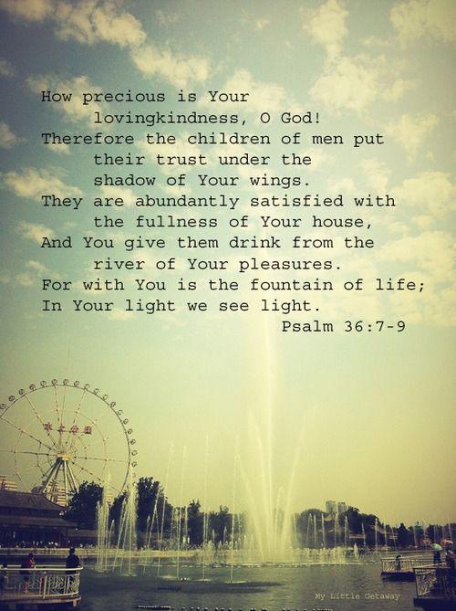 Psalm 36:7-9 ~ How precious is Your lovingkindness O God!!