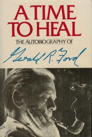 a time to heal the autobiography of gerald r ford signed by president