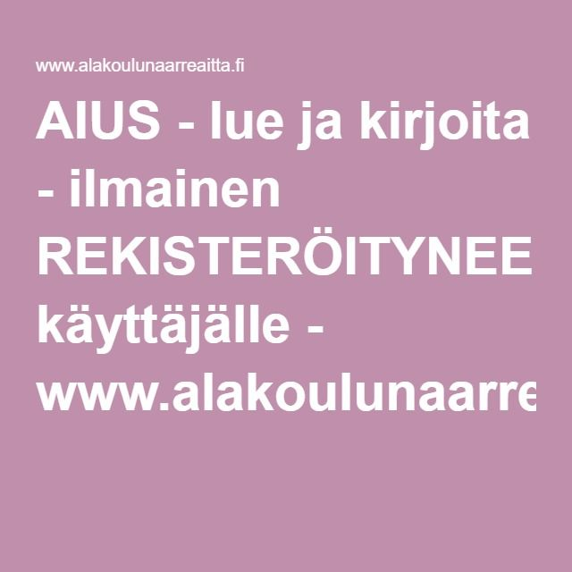 AIUS - lue ja kirjoita - ilmainen REKISTERÖITYNEELLE käyttäjälle - www.alakoulunaarreaitta.fi.