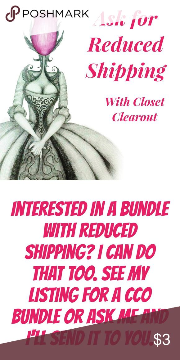 Ask for a price reduction for a Reduced Shipping! Ask for a price reduction! I will lower by 10% so you'll get reduced shipping!   During Closet Clearout (CCO) Poshmark will reduce the shipping cost for items reduced by 10% and purchased within an hour of the reduction. Not valid on offers, bundles or items under $10.   Sellers are not in control of shipping cost. Take advantage of this opportunity to get your favorite items. If you would like a bundle, I have a CCO Bundle Listing as well…