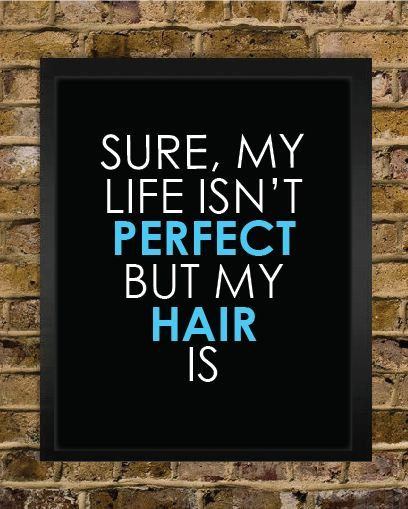 """Perfect Hair Quote Print """"Sure my life isn't perfect but my hair is"""" Hair Stylist Gift  by BigMowthPrints, $15.00"""
