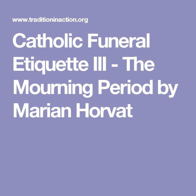 Catholic Funeral Etiquette III - The Mourning Period by Marian Horvat