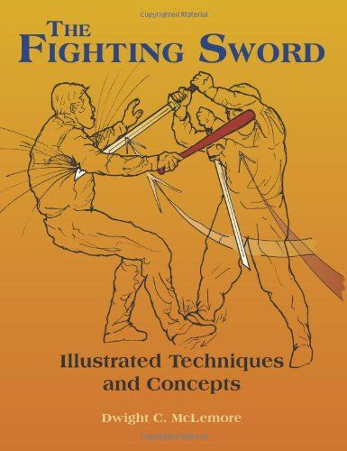 The Fighting Sword: Illustrated Techniques and Concepts by Dwight C. McLemore,http://www.amazon.com/dp/1581606605/ref=cm_sw_r_pi_dp_.-LLsb0ESKYZFGYJ