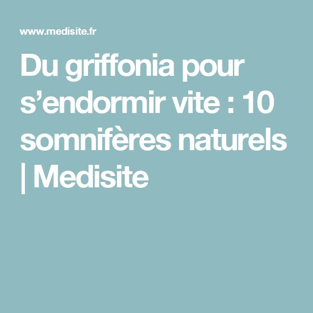 Du griffonia pour s'endormir vite : 10 somnifères naturels | Medisite