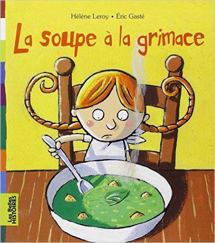 Amazon.fr - La soupe à la grimace - Hélène Leroy, Eric Gasté - Livres