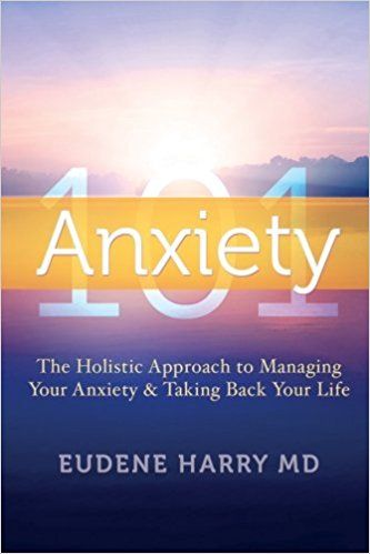 Anxiety 101 : Eudene Harry MD Anxiety 101, The Holistic Approach to Managing your Anxiety and Taking Back Your Life Anxiety 101: The Holistic Approach to Managing Your Anxiety & Taking Back Your Life presents readers with an overview of the condition that affects approximately sixteen million Americans and provides a... https://whizbuzzbooks.com/anxiety-101-eudene-harry-md/?utm_source=SNAP&utm_medium=nextscripts&utm_campaign=SNAP_WB&utm_content=SNAP