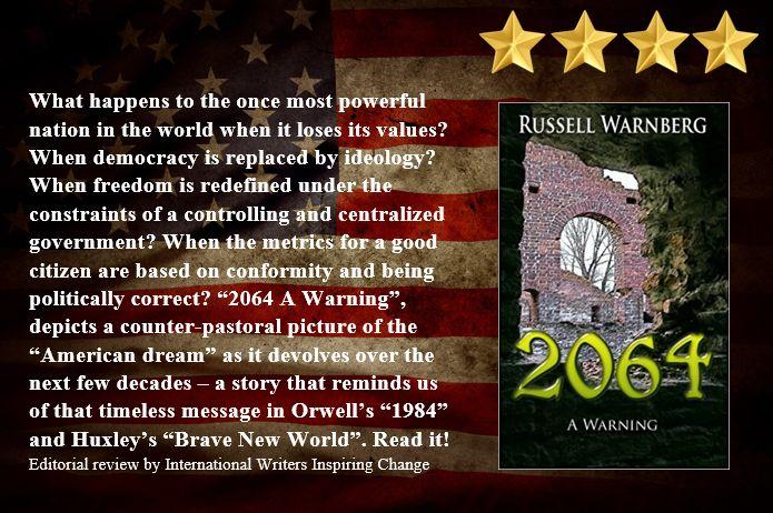 "IWIC Book Review of ""2064 A Warning"" by Russell Warnberg ... ""A dystopian wake-up call"" https://writersinspiringchange.wordpress.com/2017/05/09/iwic-book-review-of-2064-a-warning-by-russell-warnberg-a-dystopian-wake-up-call/"