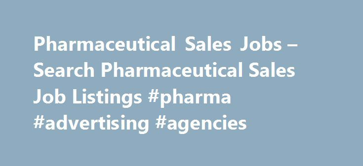 Pharmaceutical Sales Jobs – Search Pharmaceutical Sales Job Listings #pharma #advertising #agencies http://pharmacy.remmont.com/pharmaceutical-sales-jobs-search-pharmaceutical-sales-job-listings-pharma-advertising-agencies/  #pharmaceutical sales companies # Pharmaceutical Sales Jobs Pharmaceutical Sales Job Overview Pharmaceutical sales representatives are responsible for providing prescription drug information, giving samples to physicians, and monitoring prescriptions written by doctors…