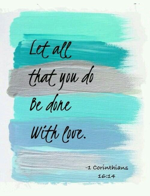 Let all that you do be done