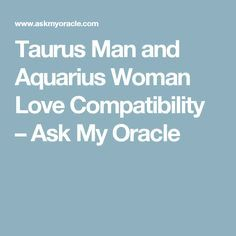 Taurus Man and Aquarius Woman Love Compatibility – Ask My Oracle