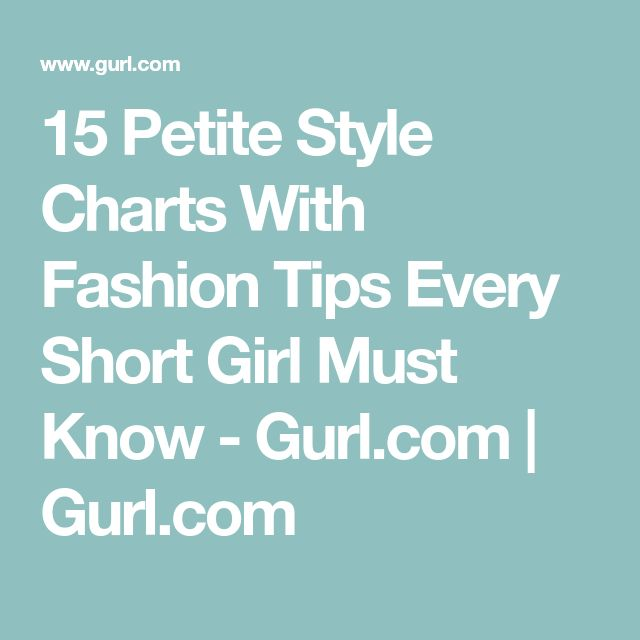 15 Petite Style Charts With Fashion Tips Every Short Girl Must Know - Gurl.com | Gurl.com
