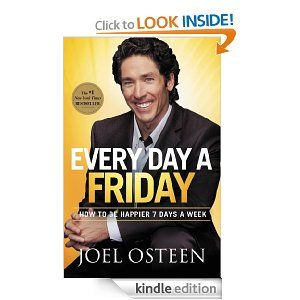 Every Day a Friday: How to Be Happier 7 Days a Week: Joel Osteen: Amazon.com: Kindle Store