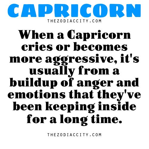 Zodiac Capricorn facts — When a Capricorn cries or becomes more aggressive, it's usually from a buildup of anger and emotions that they've been keeping inside for a long time.