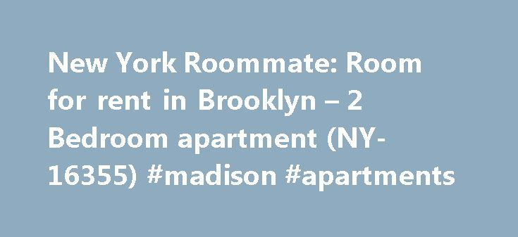 New York Roommate: Room for rent in Brooklyn – 2 Bedroom apartment (NY-16355) #madison #apartments http://apartment.remmont.com/new-york-roommate-room-for-rent-in-brooklyn-2-bedroom-apartment-ny-16355-madison-apartments/  #apartment for rent in brooklyn # New York Room For Rent 2 Bedroom apartment for a roommate in Brooklyn (NY-16355) Get to know an up-and-coming New York neighborhood by choosing this room for rent in a two bedroom apartment. The room is located on the second (considered…